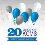 20 anos de KCMS: você faz parte desta trajetória!
